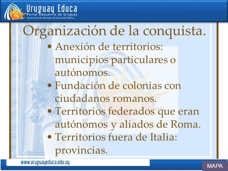 Organización de la conquista. Anexión de territorios: municipios particulares o autónomos. Fundación de colonias con ciudadanos romanos. Territorios f