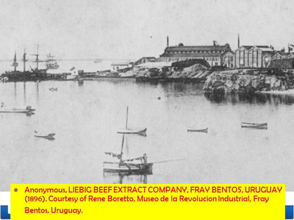 Anonymous, LIEBIG BEEF EXTRACT COMPANY, FRAY BENTOS, URUGUAY (1896). Courtesy of Rene Boretto, Museo de la Revolucion Industrial, Fray Bentos, Uruguay
