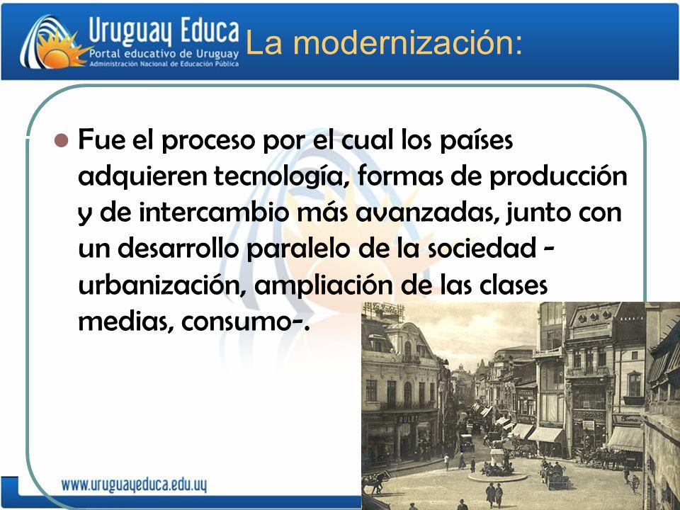 La modernización: Fue el proceso por el cual los países adquieren tecnología, formas de producción y de intercambio más avanzadas, junto con un desarr