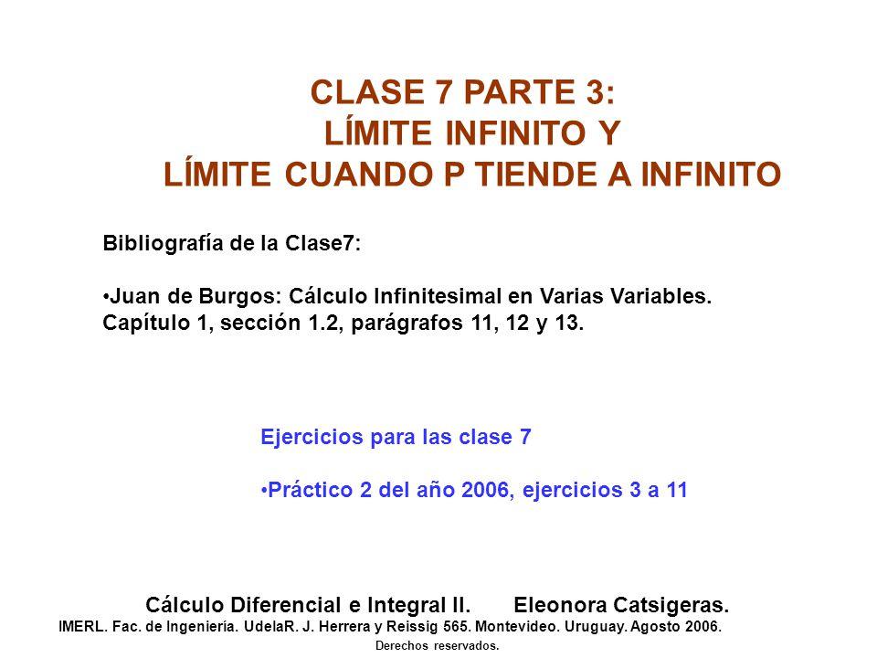 CLASE 7 PARTE 3: LÍMITE INFINITO Y LÍMITE CUANDO P TIENDE A INFINITO Cálculo Diferencial e Integral II. Eleonora Catsigeras. IMERL. Fac. de Ingeniería