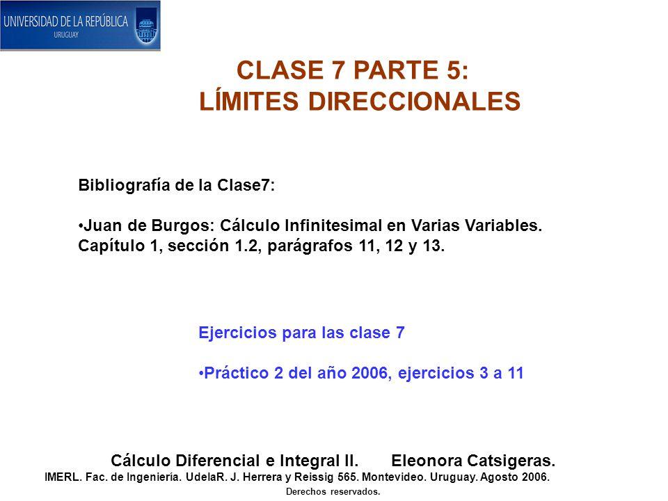 CLASE 7 PARTE 5: LÍMITES DIRECCIONALES Cálculo Diferencial e Integral II. Eleonora Catsigeras. IMERL. Fac. de Ingeniería. UdelaR. J. Herrera y Reissig