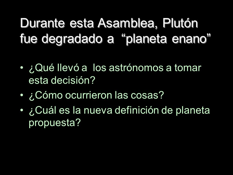 Durante esta Asamblea, Plutón fue degradado a planeta enano ¿Qué llevó a los astrónomos a tomar esta decisión? ¿Cómo ocurrieron las cosas? ¿Cuál es la