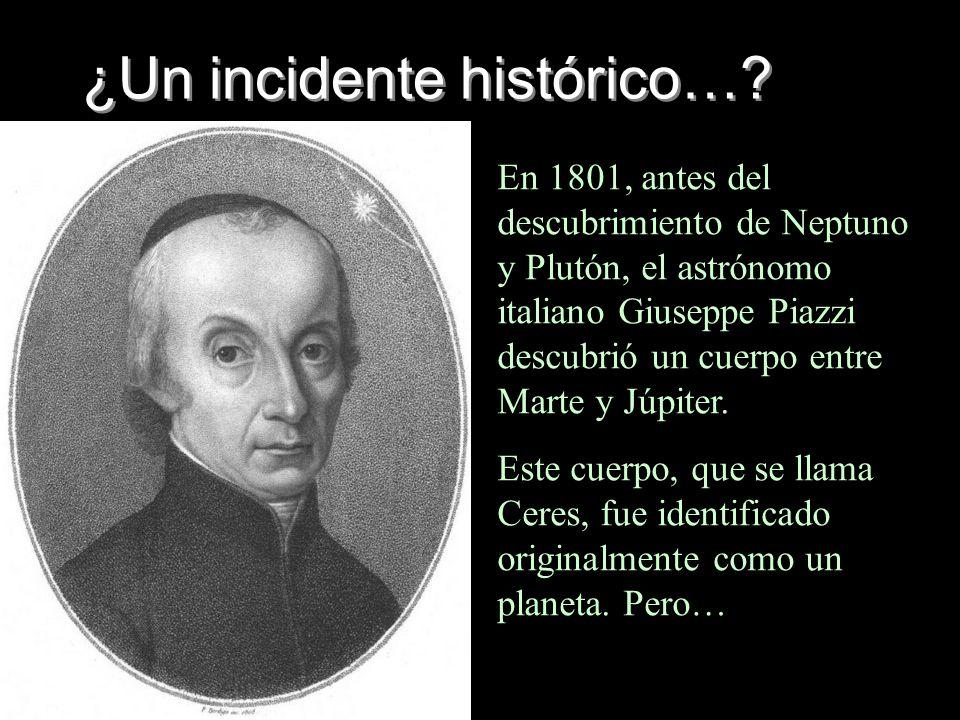 ¿Un incidente histórico…? En 1801, antes del descubrimiento de Neptuno y Plutón, el astrónomo italiano Giuseppe Piazzi descubrió un cuerpo entre Marte