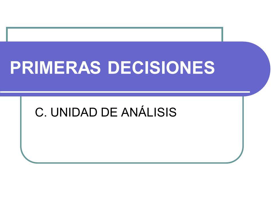 PRIMERAS DECISIONES C. UNIDAD DE ANÁLISIS