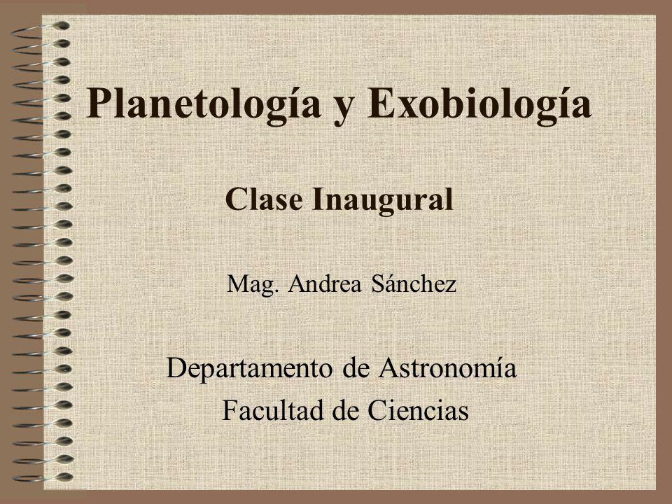 Planetología y Exobiología Clase Inaugural Mag. Andrea Sánchez Departamento de Astronomía Facultad de Ciencias