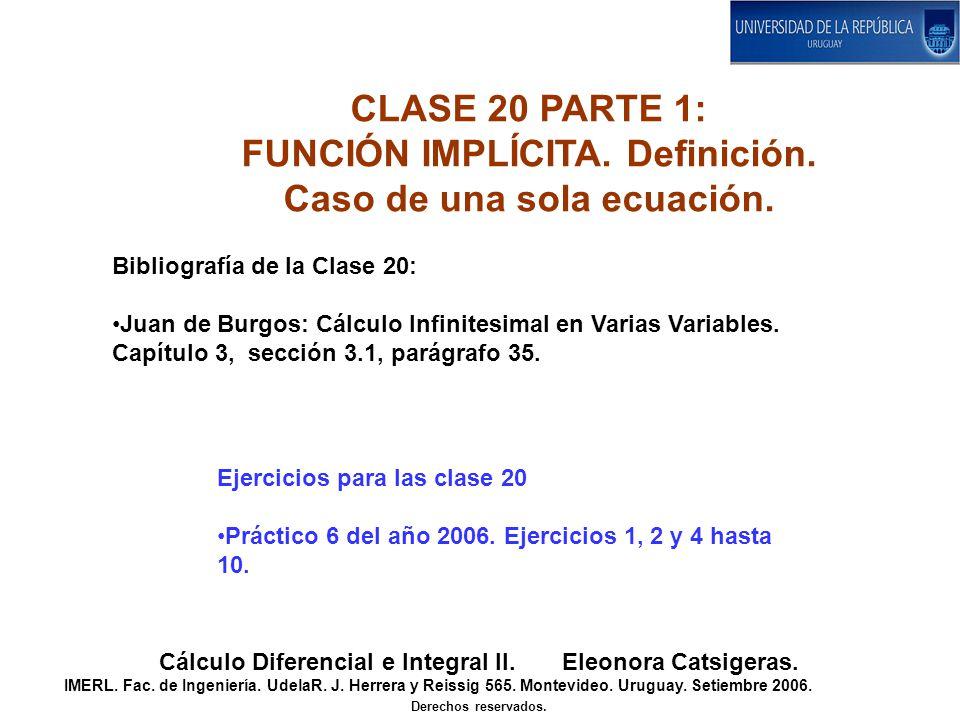 CLASE 20 PARTE 1: FUNCIÓN IMPLÍCITA. Definición. Caso de una sola ecuación. Cálculo Diferencial e Integral II. Eleonora Catsigeras. IMERL. Fac. de Ing