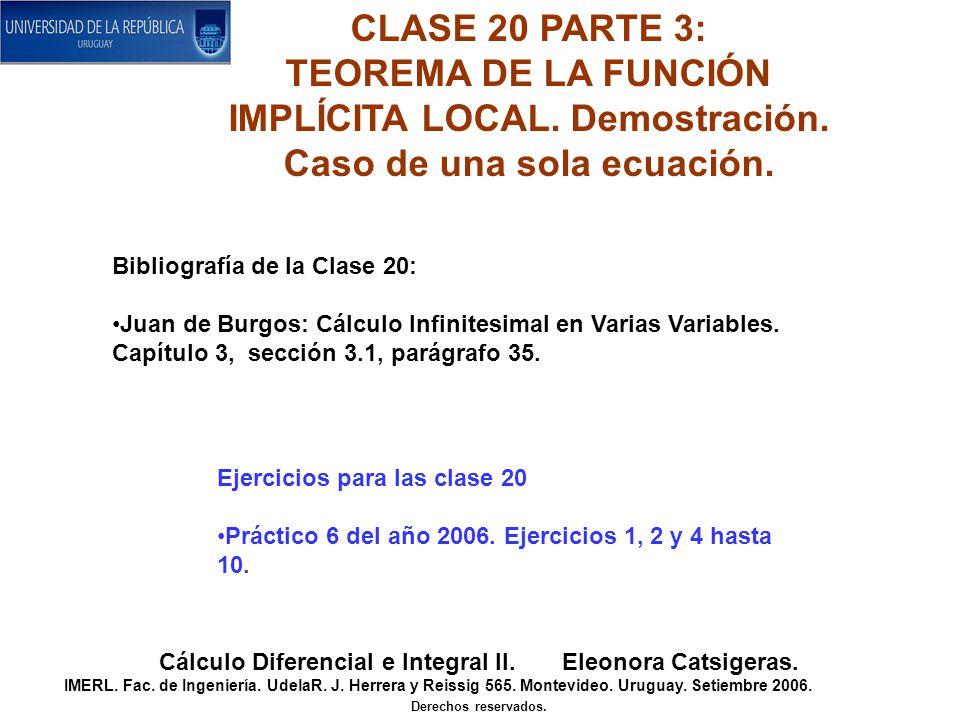 CLASE 20 PARTE 3: TEOREMA DE LA FUNCIÓN IMPLÍCITA LOCAL. Demostración. Caso de una sola ecuación. Cálculo Diferencial e Integral II. Eleonora Catsiger