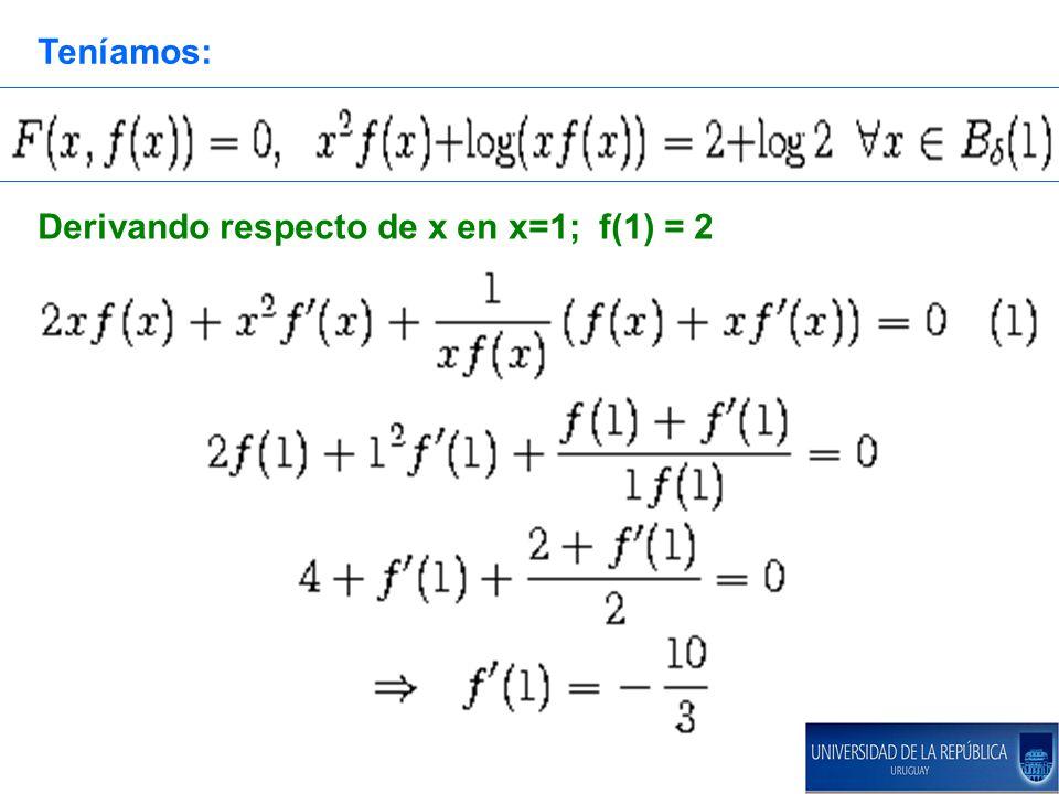 Teníamos: Derivando respecto de x en x=1; f(1) = 2