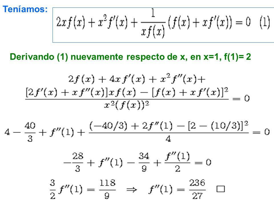 Teníamos: Derivando (1) nuevamente respecto de x, en x=1, f(1)= 2