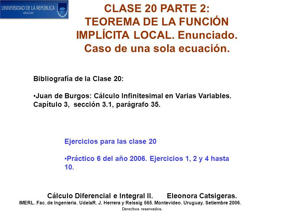 CLASE 20 PARTE 2: TEOREMA DE LA FUNCIÓN IMPLÍCITA LOCAL. Enunciado. Caso de una sola ecuación. Cálculo Diferencial e Integral II. Eleonora Catsigeras.