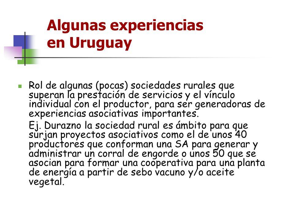 Algunas experiencias en Uruguay Rol de algunas (pocas) sociedades rurales que superan la prestación de servicios y el vínculo individual con el produc