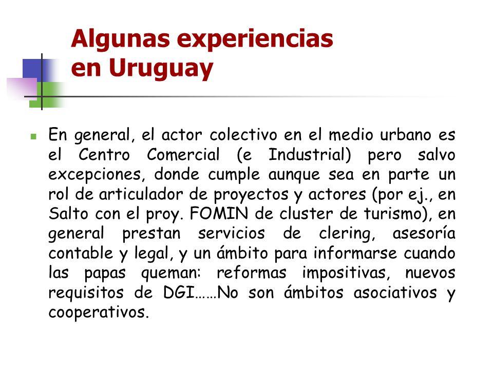 Algunas experiencias en Uruguay En general, el actor colectivo en el medio urbano es el Centro Comercial (e Industrial) pero salvo excepciones, donde