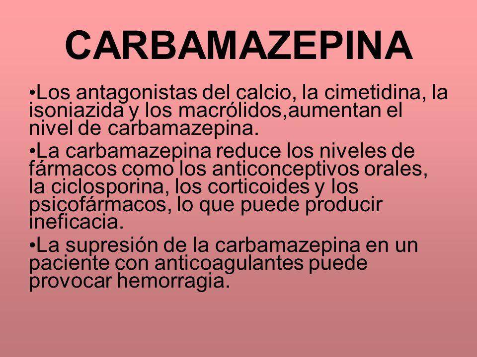 Los antagonistas del calcio, la cimetidina, la isoniazida y los macrólidos,aumentan el nivel de carbamazepina. La carbamazepina reduce los niveles de