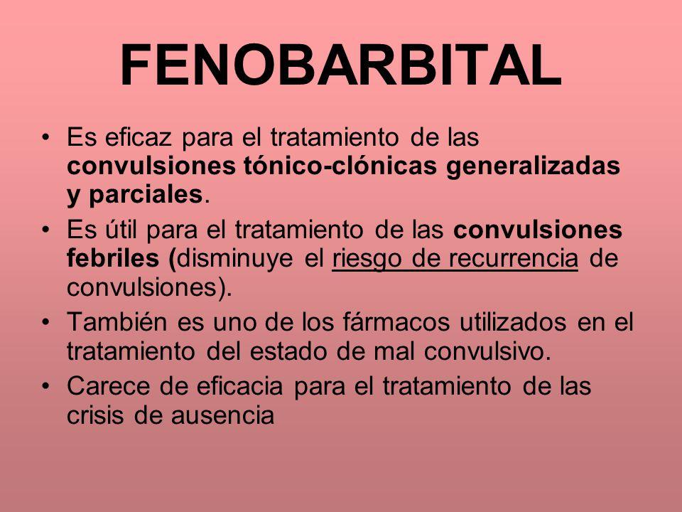 FENOBARBITAL Es eficaz para el tratamiento de las convulsiones tónico-clónicas generalizadas y parciales. Es útil para el tratamiento de las convulsio