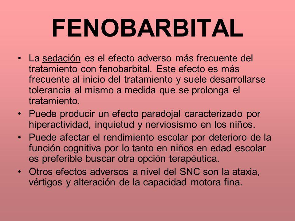 FENOBARBITAL La sedación es el efecto adverso más frecuente del tratamiento con fenobarbital. Este efecto es más frecuente al inicio del tratamiento y