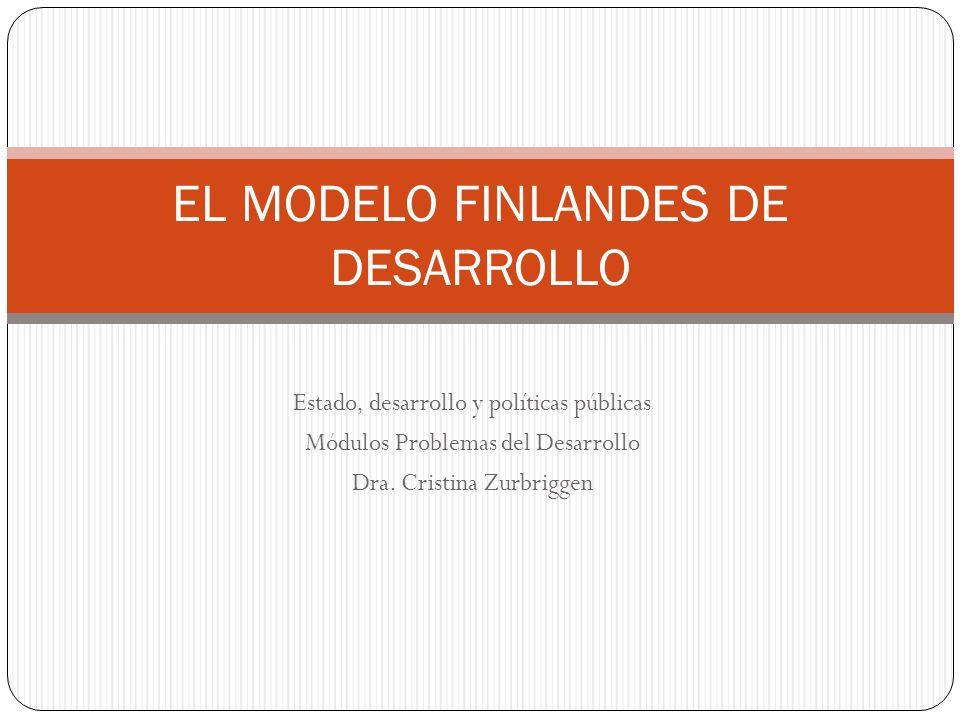 Estado, desarrollo y políticas públicas Módulos Problemas del Desarrollo Dra. Cristina Zurbriggen EL MODELO FINLANDES DE DESARROLLO