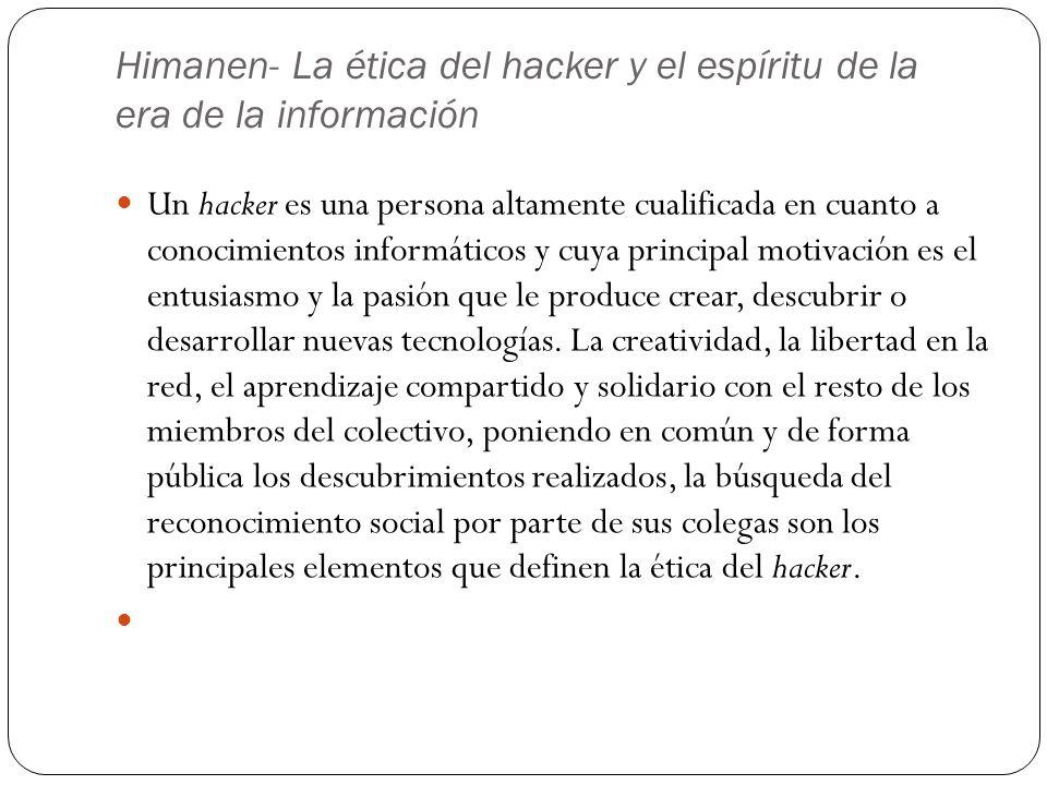 Himanen- La ética del hacker y el espíritu de la era de la información Un hacker es una persona altamente cualificada en cuanto a conocimientos inform