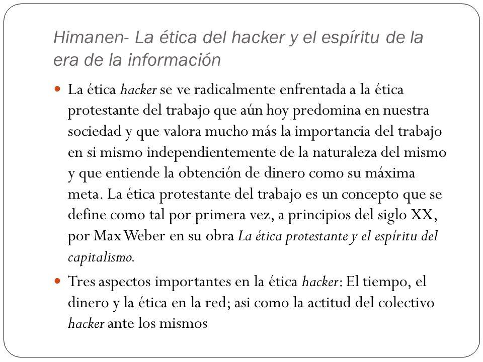 Himanen- La ética del hacker y el espíritu de la era de la información La ética hacker se ve radicalmente enfrentada a la ética protestante del trabaj