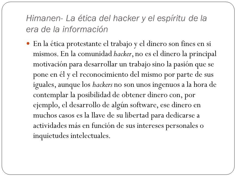 Himanen- La ética del hacker y el espíritu de la era de la información En la ética protestante el trabajo y el dinero son fines en si mismos. En la co
