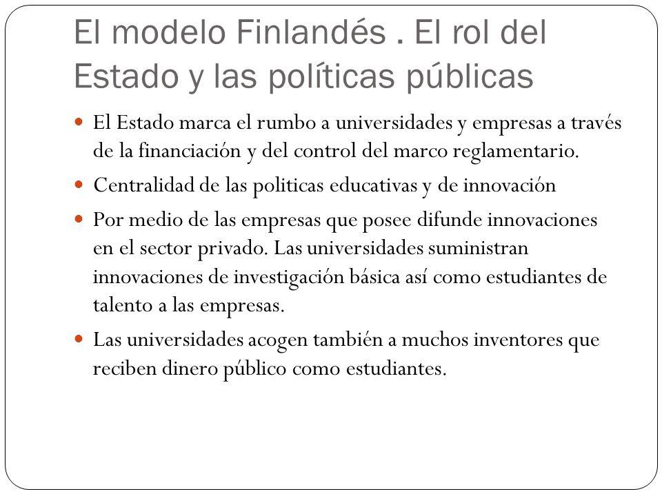 El modelo Finlandés. El rol del Estado y las políticas públicas El Estado marca el rumbo a universidades y empresas a través de la financiación y del