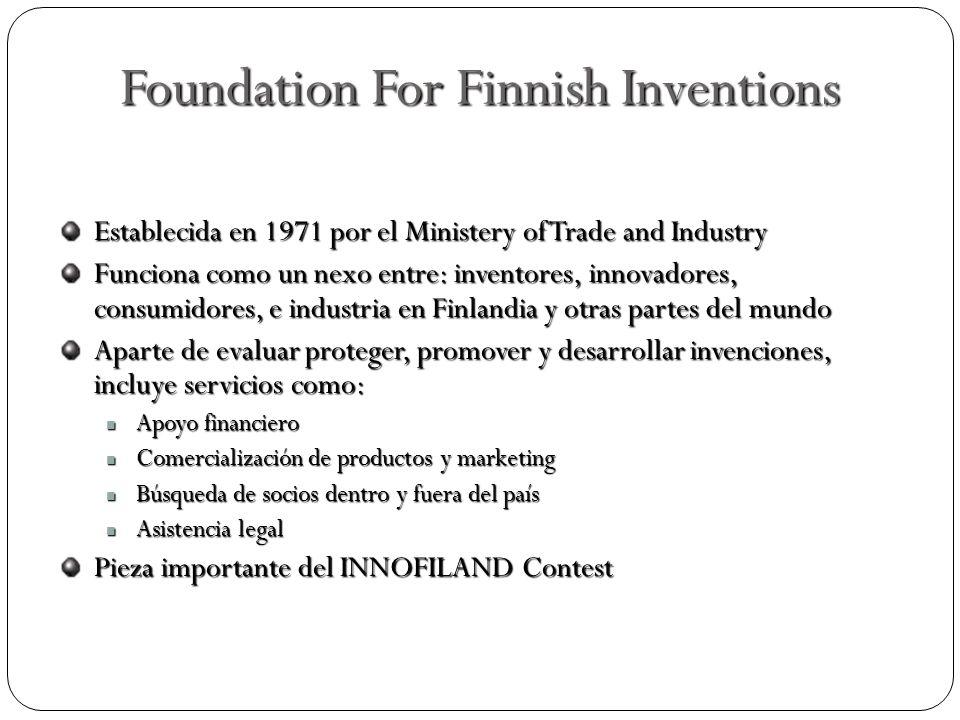 Foundation For Finnish Inventions Establecida en 1971 por el Ministery of Trade and Industry Funciona como un nexo entre: inventores, innovadores, con