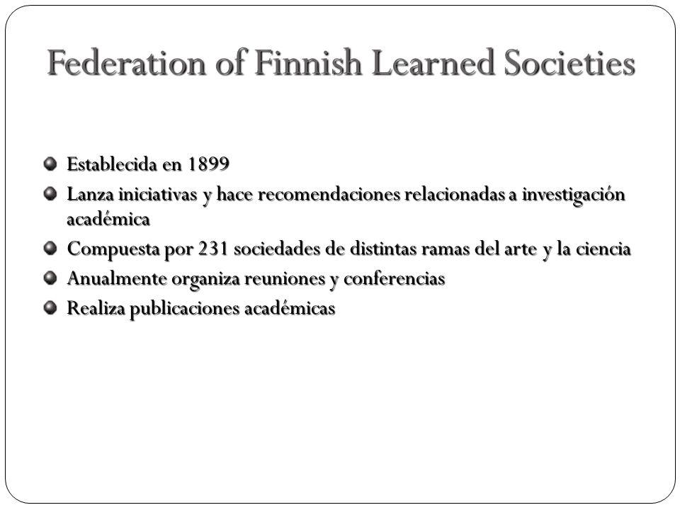 Federation of Finnish Learned Societies Establecida en 1899 Lanza iniciativas y hace recomendaciones relacionadas a investigación académica Compuesta