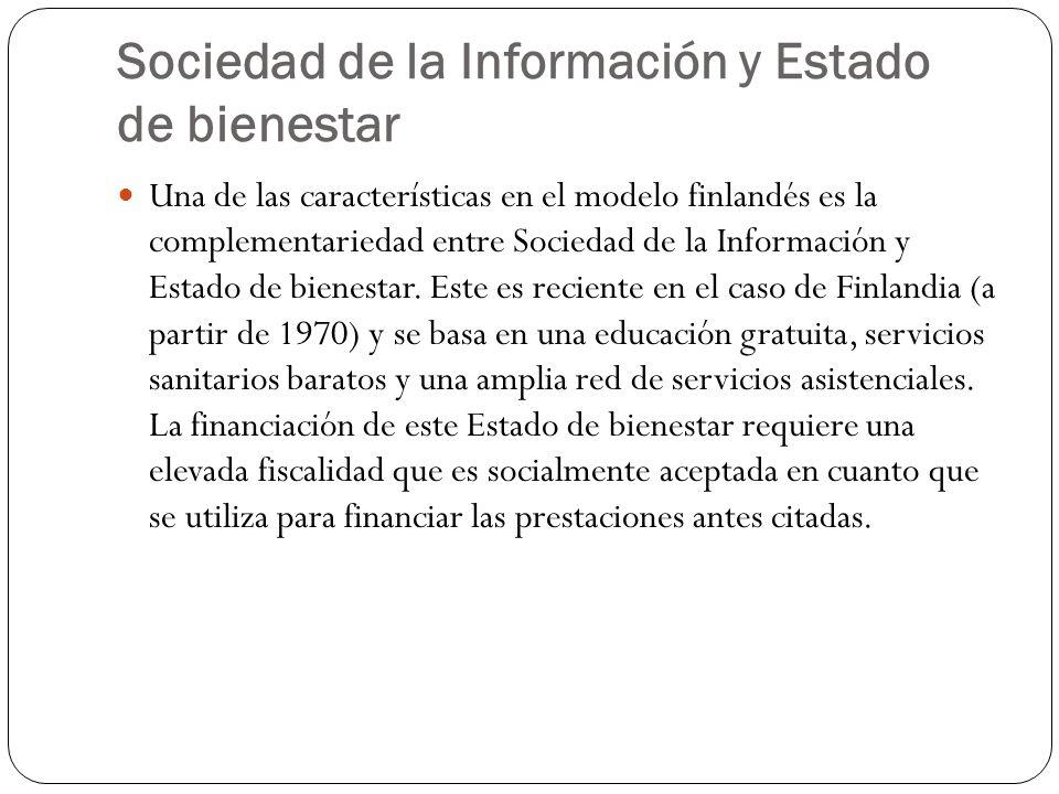 Sociedad de la Información y Estado de bienestar Una de las características en el modelo finlandés es la complementariedad entre Sociedad de la Inform