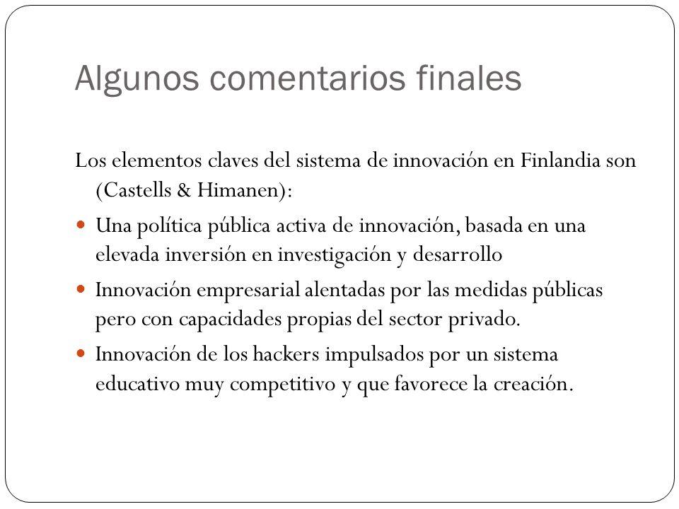 Algunos comentarios finales Los elementos claves del sistema de innovación en Finlandia son (Castells & Himanen): Una política pública activa de innov