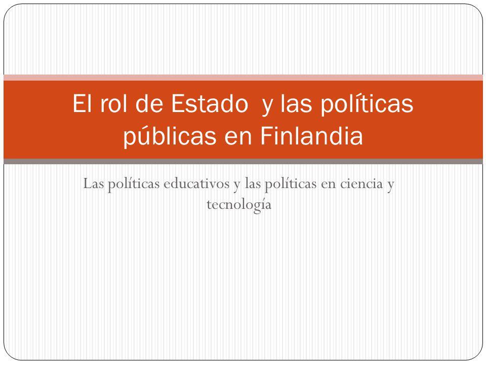 Las políticas educativos y las políticas en ciencia y tecnología El rol de Estado y las políticas públicas en Finlandia