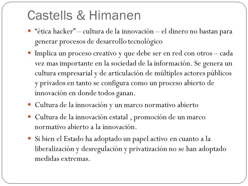 Castells & Himanen ética hacker – cultura de la innovación – el dinero no bastan para generar procesos de desarrollo tecnológico Implica un proceso cr