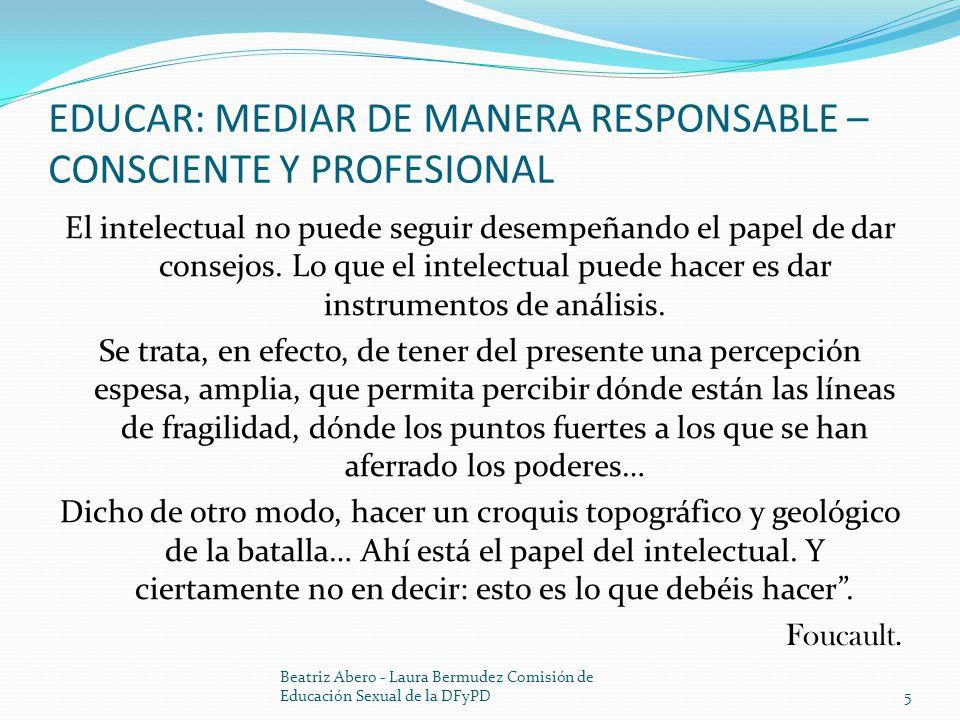 EDUCAR: MEDIAR DE MANERA RESPONSABLE – CONSCIENTE Y PROFESIONAL El intelectual no puede seguir desempeñando el papel de dar consejos.