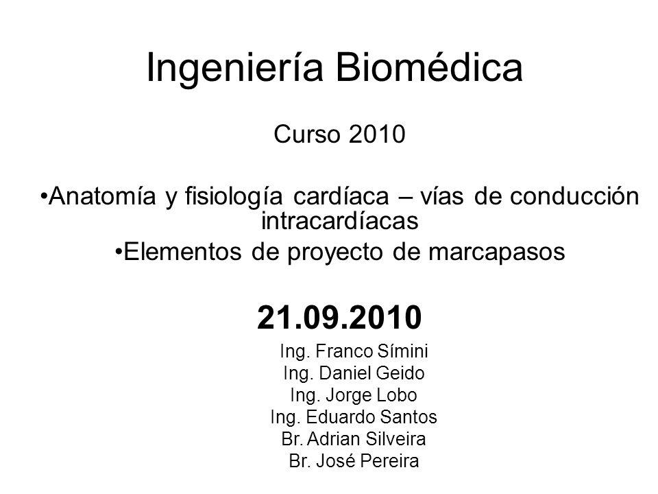 Ingeniería Biomédica Curso 2010 Anatomía y fisiología cardíaca – vías de conducción intracardíacas Elementos de proyecto de marcapasos 21.09.2010 Ing.