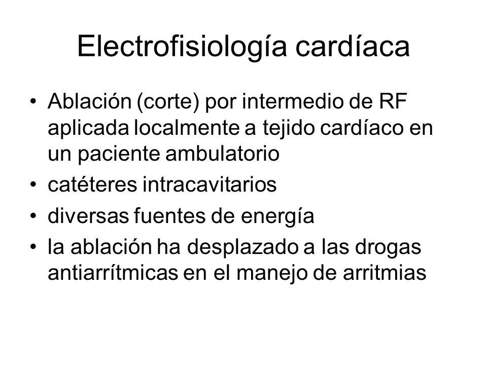 Electrofisiología cardíaca Ablación (corte) por intermedio de RF aplicada localmente a tejido cardíaco en un paciente ambulatorio catéteres intracavitarios diversas fuentes de energía la ablación ha desplazado a las drogas antiarrítmicas en el manejo de arritmias