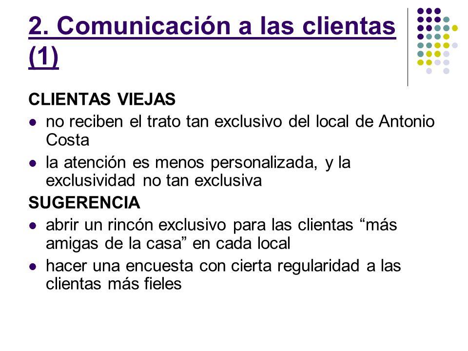 2. Comunicación a las clientas (1) CLIENTAS VIEJAS no reciben el trato tan exclusivo del local de Antonio Costa la atención es menos personalizada, y