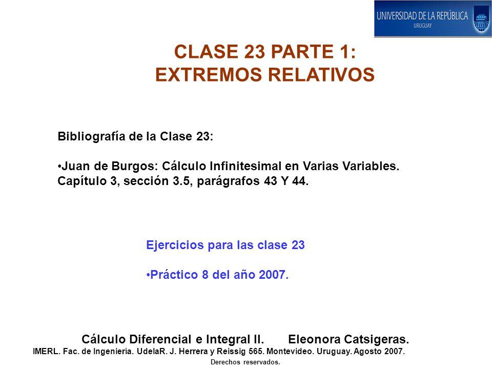 CLASE 23 PARTE 1: EXTREMOS RELATIVOS Cálculo Diferencial e Integral II. Eleonora Catsigeras. IMERL. Fac. de Ingeniería. UdelaR. J. Herrera y Reissig 5