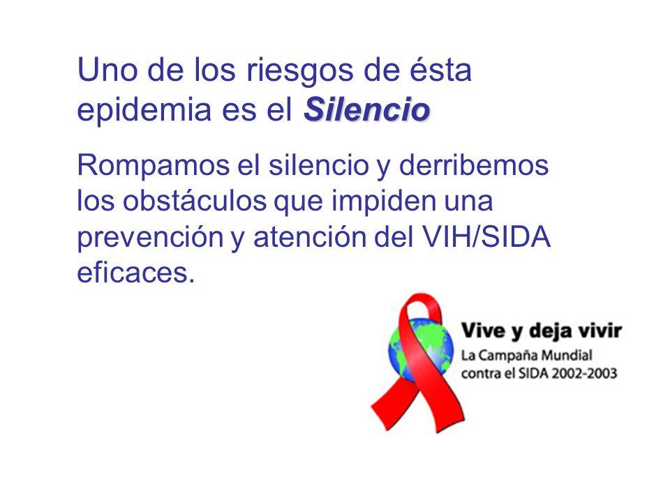 Silencio Uno de los riesgos de ésta epidemia es el Silencio Rompamos el silencio y derribemos los obstáculos que impiden una prevención y atención del