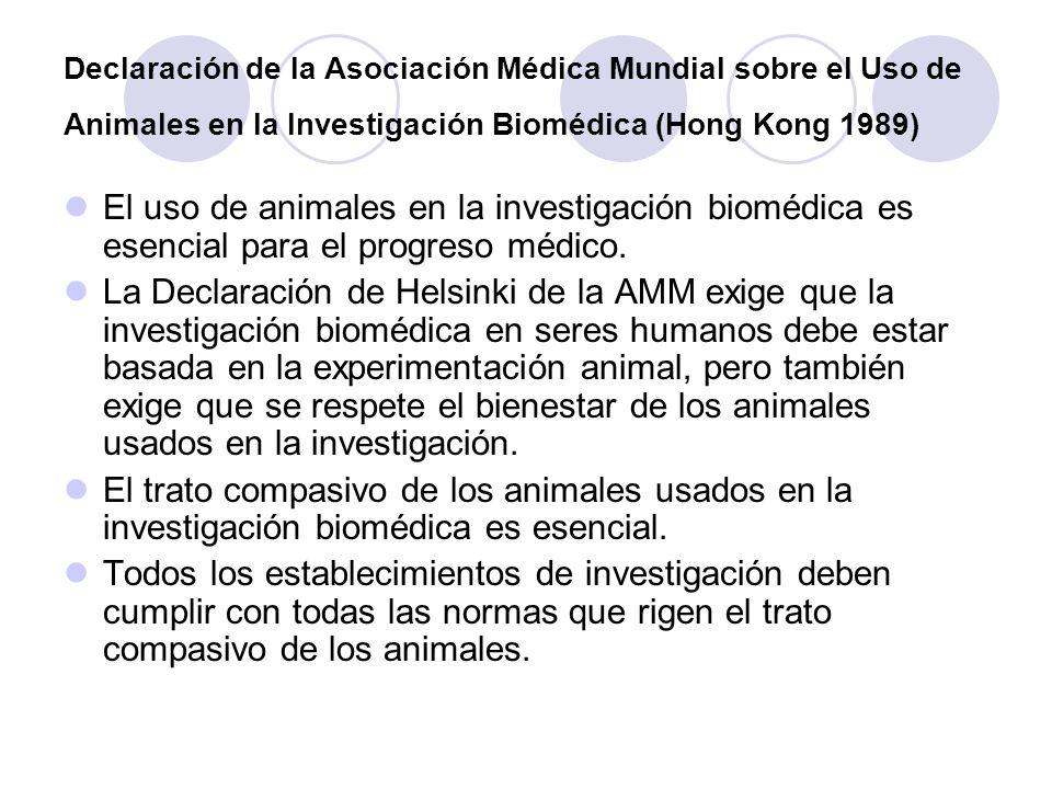 Declaración de la Asociación Médica Mundial sobre el Uso de Animales en la Investigación Biomédica (Hong Kong 1989) El uso de animales en la investiga