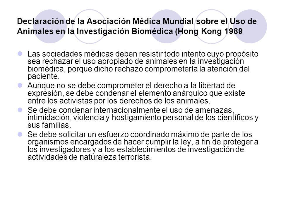 Declaración de la Asociación Médica Mundial sobre el Uso de Animales en la Investigación Biomédica (Hong Kong 1989 Las sociedades médicas deben resist