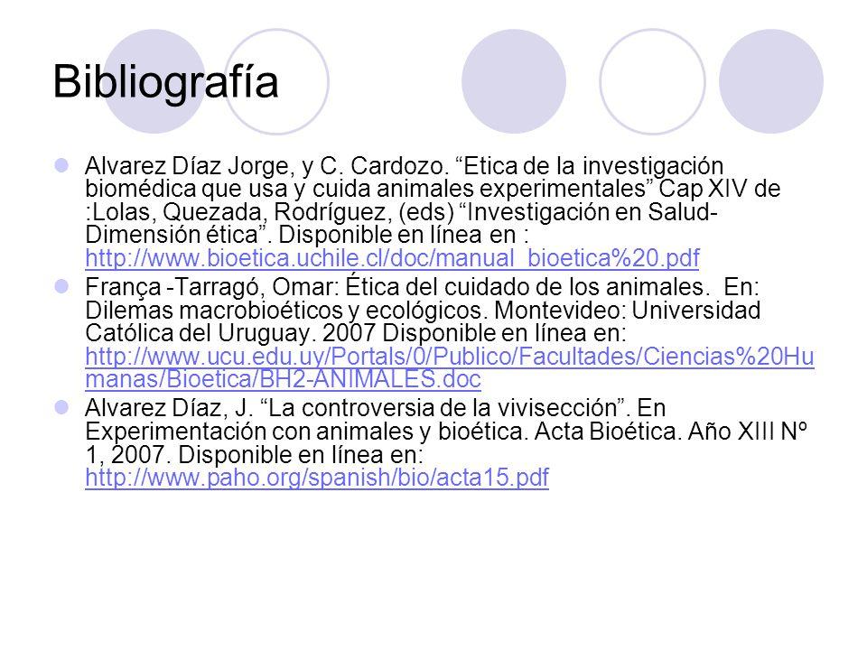 Bibliografía Alvarez Díaz Jorge, y C. Cardozo. Etica de la investigación biomédica que usa y cuida animales experimentales Cap XIV de :Lolas, Quezada,