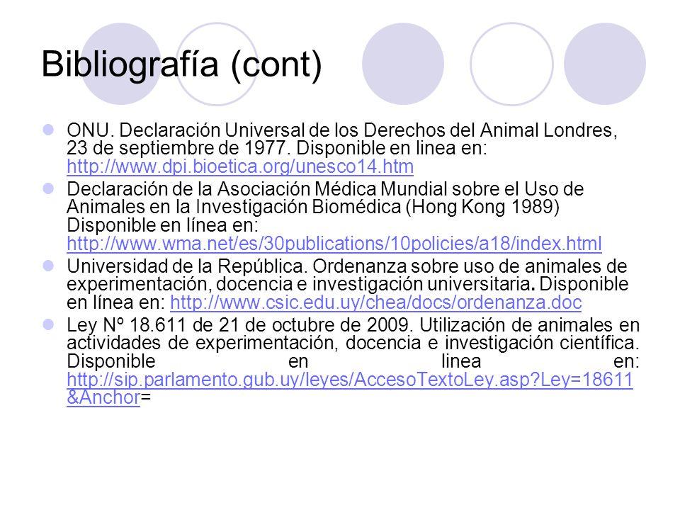 Bibliografía (cont) ONU. Declaración Universal de los Derechos del Animal Londres, 23 de septiembre de 1977. Disponible en linea en: http://www.dpi.bi