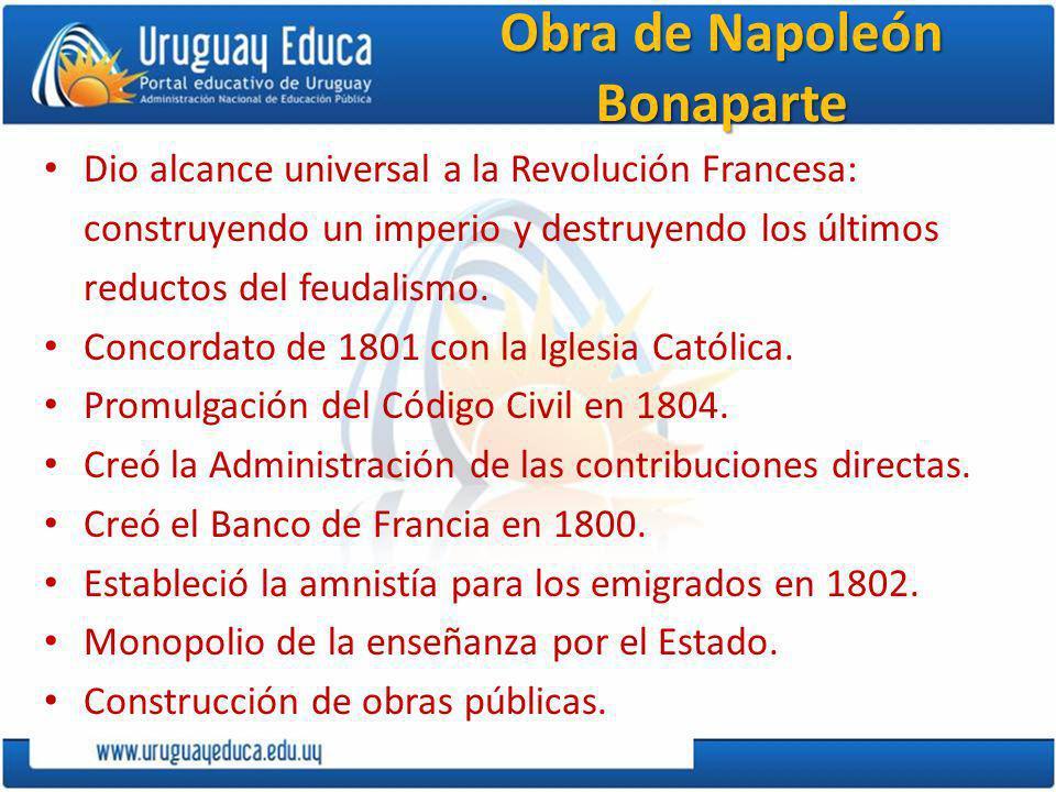 Obra de Napoleón Bonaparte Dio alcance universal a la Revolución Francesa: construyendo un imperio y destruyendo los últimos reductos del feudalismo.