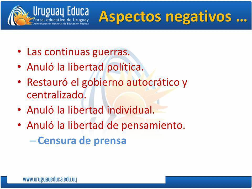 Aspectos negativos … Las continuas guerras.Anuló la libertad política.