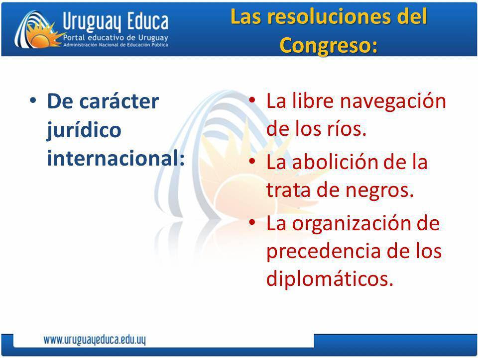 Las resoluciones del Congreso: De carácter jurídico internacional: La libre navegación de los ríos.