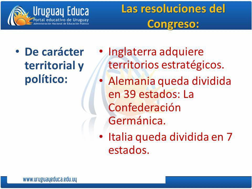 Las resoluciones del Congreso: De carácter territorial y político: Inglaterra adquiere territorios estratégicos.