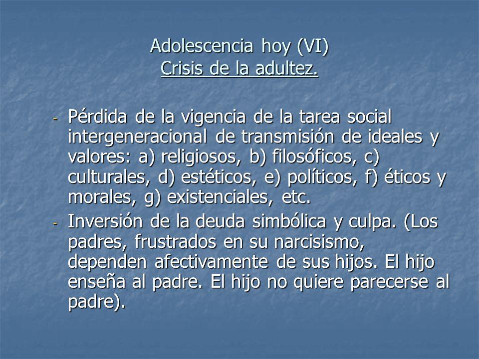 Adolescencia hoy (VI) Crisis de la adultez. - Pérdida de la vigencia de la tarea social intergeneracional de transmisión de ideales y valores: a) reli