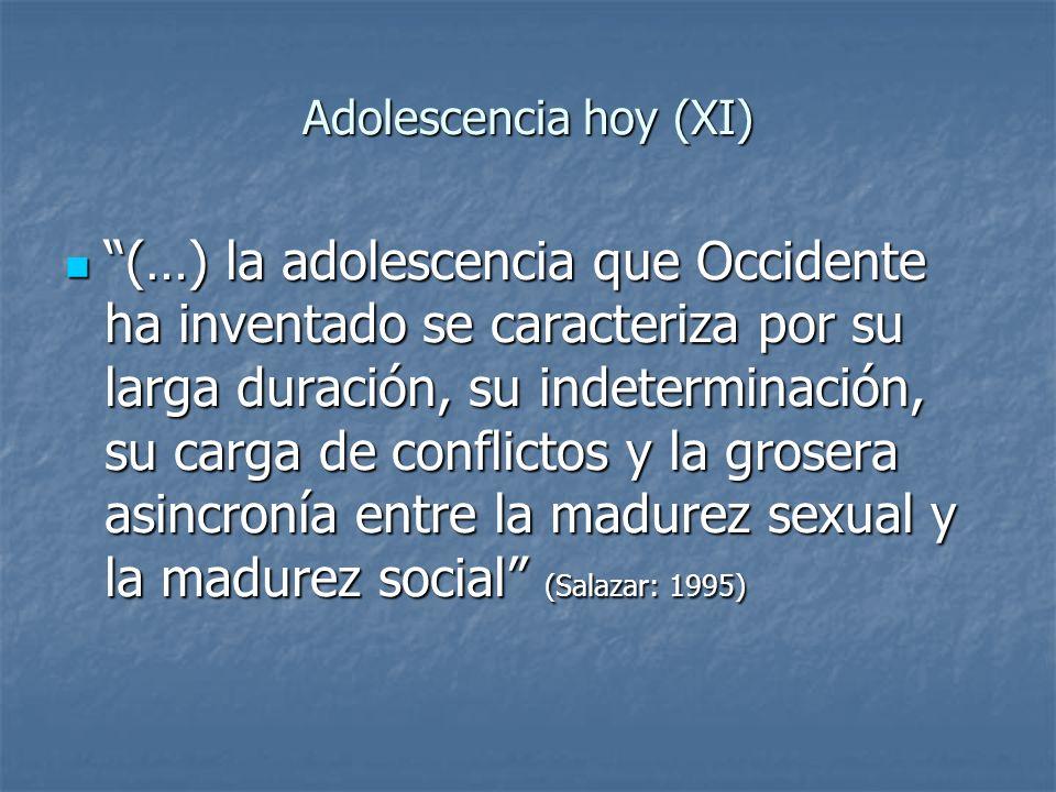 Adolescencia hoy (XI) (…) la adolescencia que Occidente ha inventado se caracteriza por su larga duración, su indeterminación, su carga de conflictos