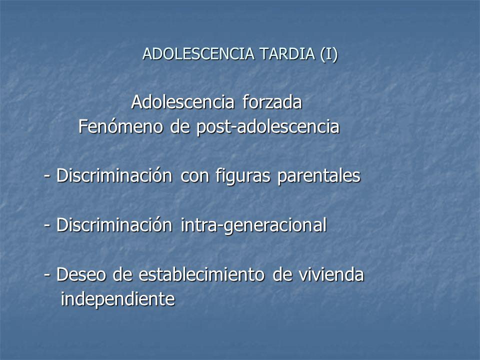 ADOLESCENCIA TARDIA (I) Adolescencia forzada Adolescencia forzada Fenómeno de post-adolescencia Fenómeno de post-adolescencia - Discriminación con fig