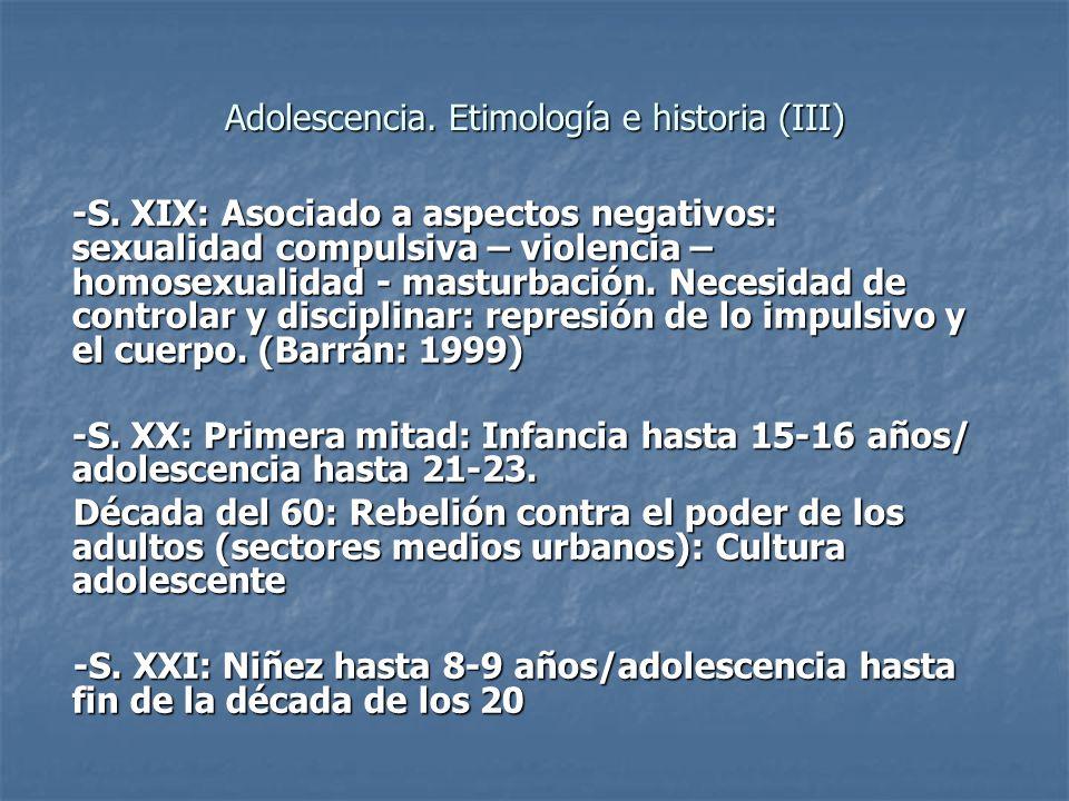 Adolescencia. Etimología e historia (III) -S. XIX: Asociado a aspectos negativos: sexualidad compulsiva – violencia – homosexualidad - masturbación. N