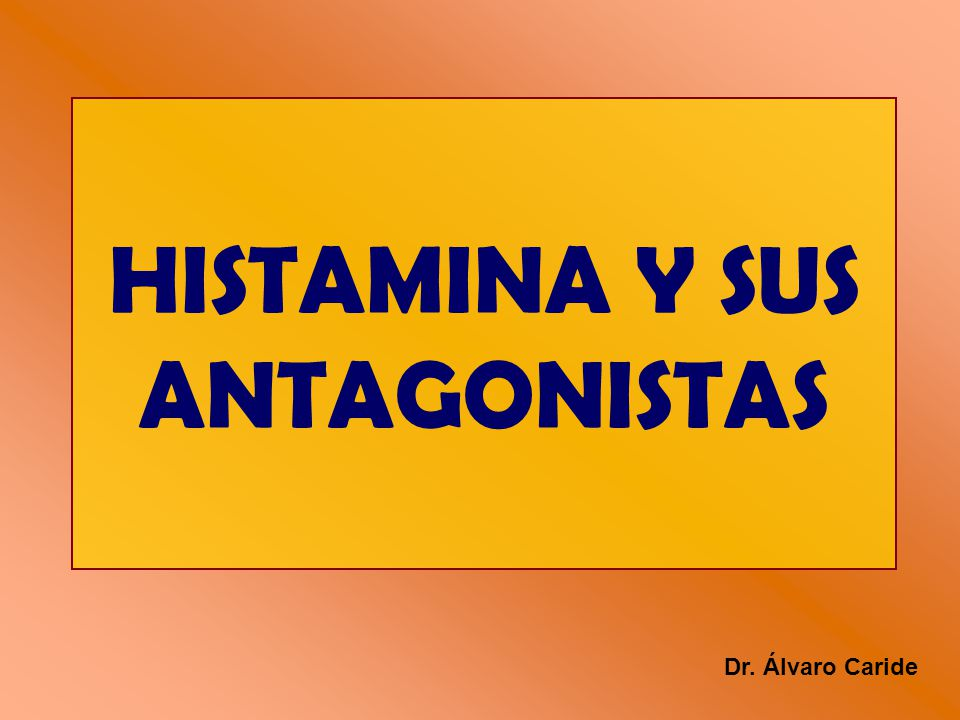HISTAMINA Y SUS ANTAGONISTAS Dr. Álvaro Caride