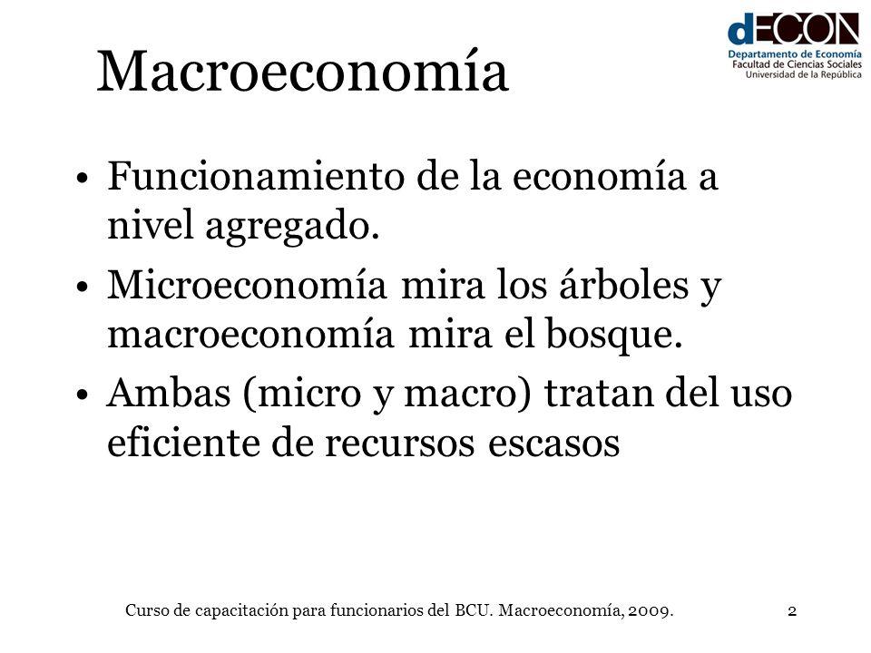 Curso de capacitación para funcionarios del BCU. Macroeconomía, 2009.2 Macroeconomía Funcionamiento de la economía a nivel agregado. Microeconomía mir